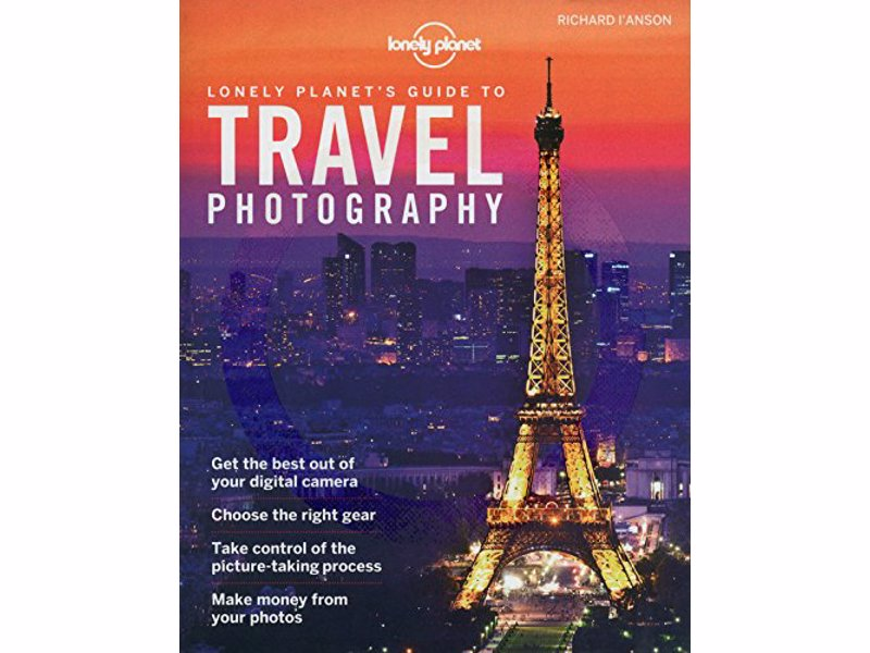 Lonely Planet's Guide to Travel Photography - A comprehensive guide to professional travel photography
