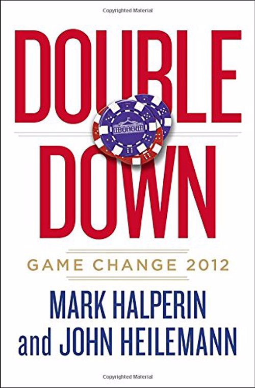Double Down: Game Change 2012 - A fascinating insight into the behind the scenes workings of the 2012 presidential election, a must for political junkies