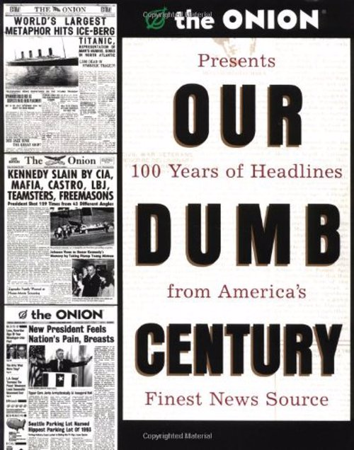 "Our Dumb Century: The Onion - Satirical website The Onion presents 100 years of headlines from ""America's Finest News Source"""