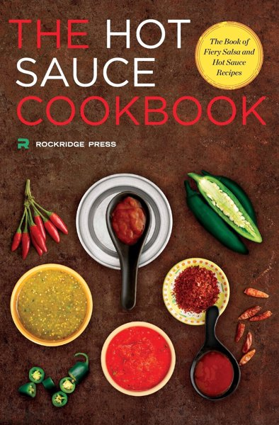 The Hot Sauce Cookbook, by Robb Walsh - Create your own delicious spicy flavors with this book of fiery salsa and hot sauce recipes