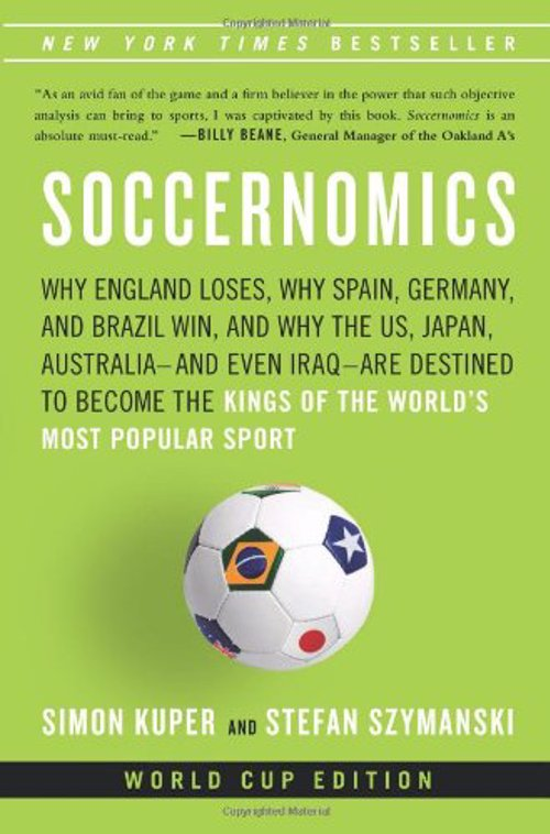 Soccernomics by Simon Kuper - Why England Loses, Why Spain, Germany, and Brazil Win, and Why the U.S Are Destined to Become the Kings of the World's Most Popular Sport
