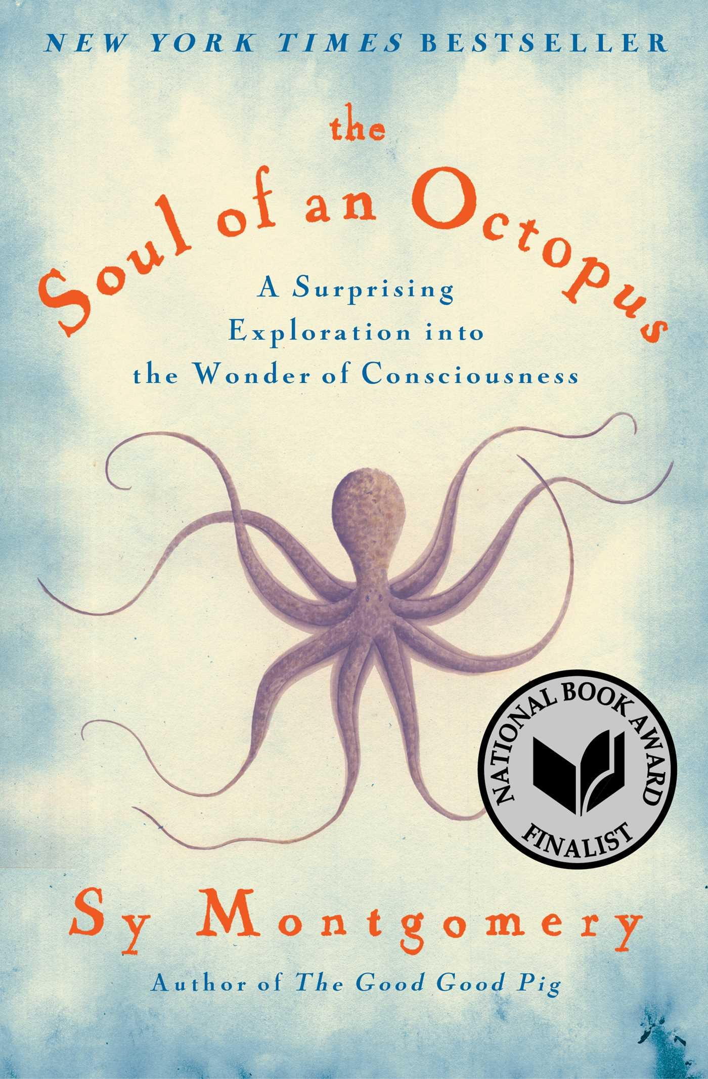 The Soul of an Octopus by Sy Montgomery - An entertaining exploration of the emotional and physical world of the octopus