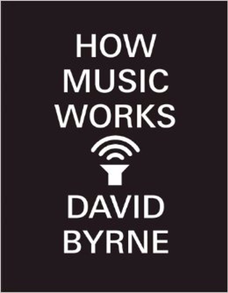 How Music Works by David Byrne - How Music Works is David Byrne's buoyant celebration of a subject he has spent a lifetime thinking about.