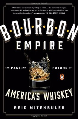 Bourbon Empire by Reid Mitenbuler - The Past and Future of America's Whiskey