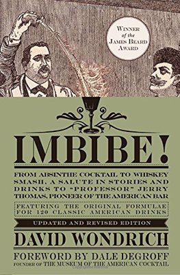 Imbibe! From Absinthe Cocktail to Whiskey Smash - The newly updated edition of David Wondrich's definitive guide to classic American cocktails