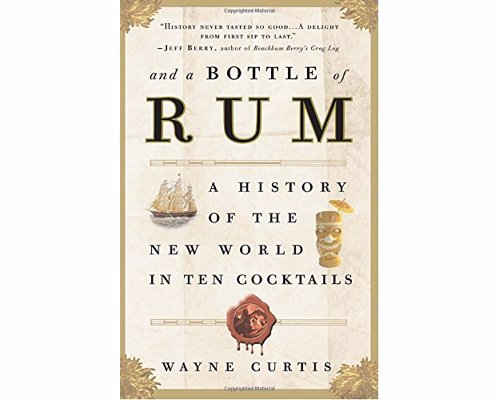 And a Bottle of Rum- Wayne Curtis