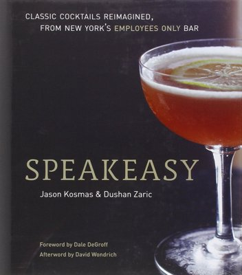 Speakeasy - Guide to classic cocktails, reimagined, from esteemed New York cocktail bar Employees Only