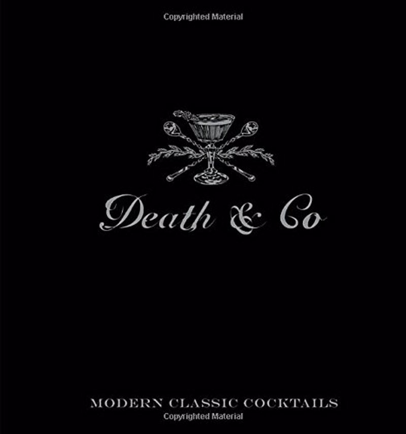Death & Co: Modern Classic Cocktails - The definitive guide to the contemporary craft cocktail movement, from one of the most critically lauded bars in the world