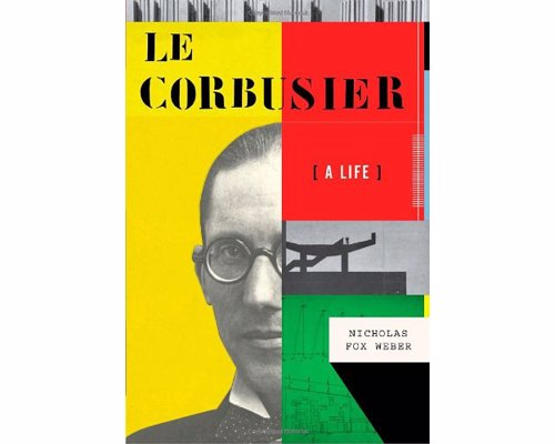 Le Corbusier: A Life - The biography of one of the most influential, admired, and maligned architects of the twentieth century