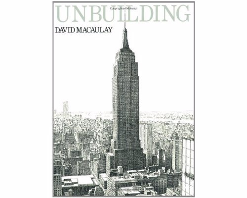 Unbuilding by David Macaulay - A fictional account of the dismantling and removal of the Empire State Building