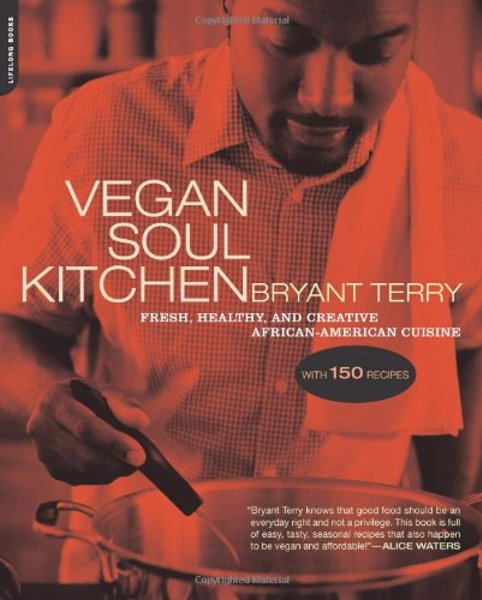Vegan Soul Kitchen: Fresh, Healthy, Creative African-American Cuisine - Popular vegan spin on southern soul food, without the grease and clogged arteries