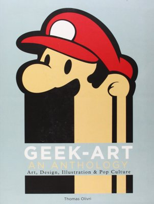 Geek-Art: An Anthology - A lavish collection of amazing fan artwork from geek pop culture