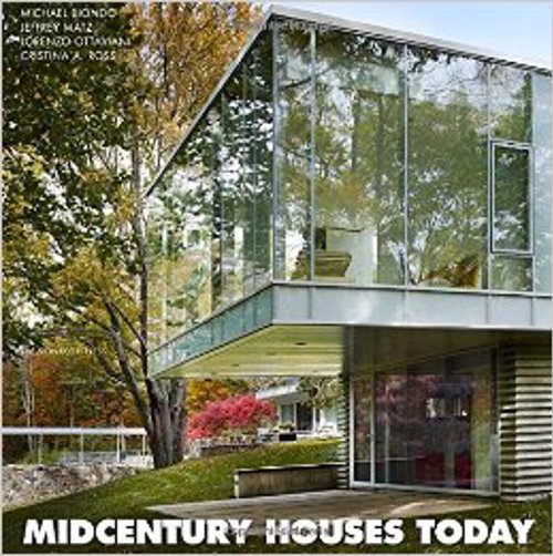 Midcentury Houses Today - A detailed examination of an extraordinary collection of modern houses built in New Canaan, Connecticut, in the 1940s and 1950s