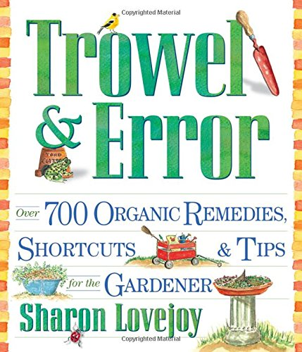 Trowel & Error - A popular collection of organic gardening tips, remedies and shortcuts