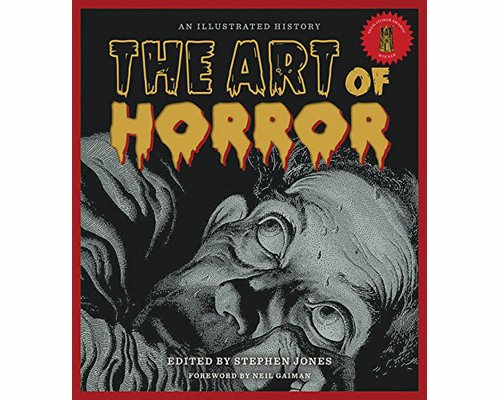 The Art of Horror: An Illustrated History - A celebration of frightful images, compiled and presented by some of the genre's most respected names