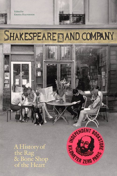 Shakespeare and Company: A History of the Rag & Bone Shop of the Heart - Biography of the legendary Parisian bookshop, hangout of celebrated authors and home for aspiring writers