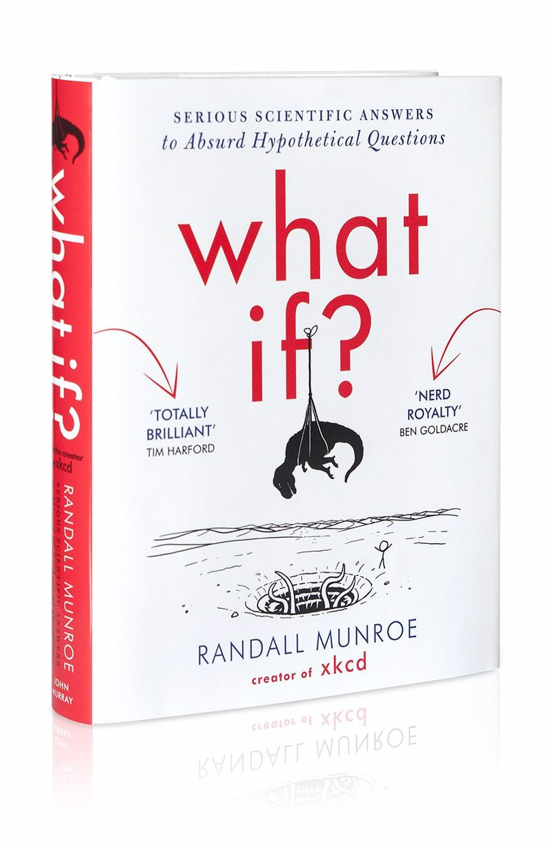 What If? - Hilarious scientific answers to absurd hypothetical questions, from the creator of the wildly popular webcomic xkcd