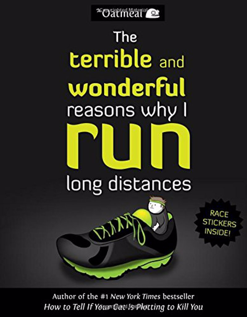 The Terrible and Wonderful Reasons Why I Run Long Distances - A laugh-out-loud graphic book about running, cupcakes and suffering from author of the online comic The Oatmeal