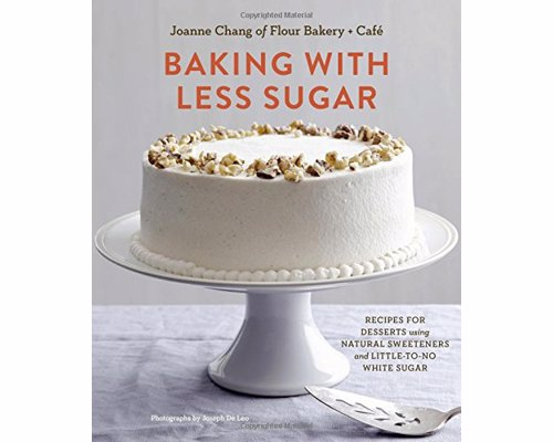Baking with Less Sugar - Recipes for desserts using natural sweeteners and little-to-no white sugar