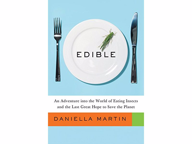 Edible - Daniella Martin - An Adventure into the World of Eating Insects and the Last Great Hope to Save the Planet
