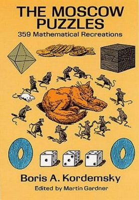 The Moscow Puzzles: 359 Mathematical Recreations - A popular collection of classic math and logic puzzles first published in the Soviet Union in 1956
