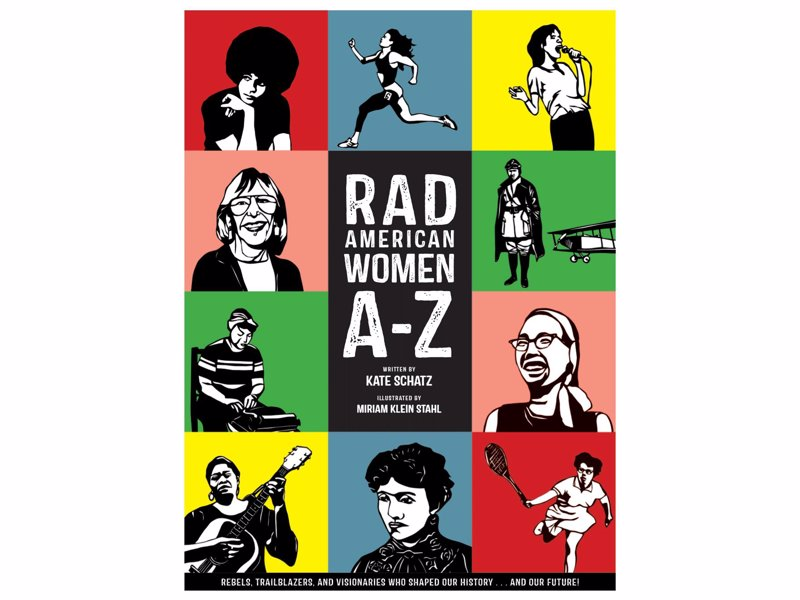 Rad American Women A-Z - Rebels, Trailblazers, and Visionaries who Shaped Our History . . . and Our Future!