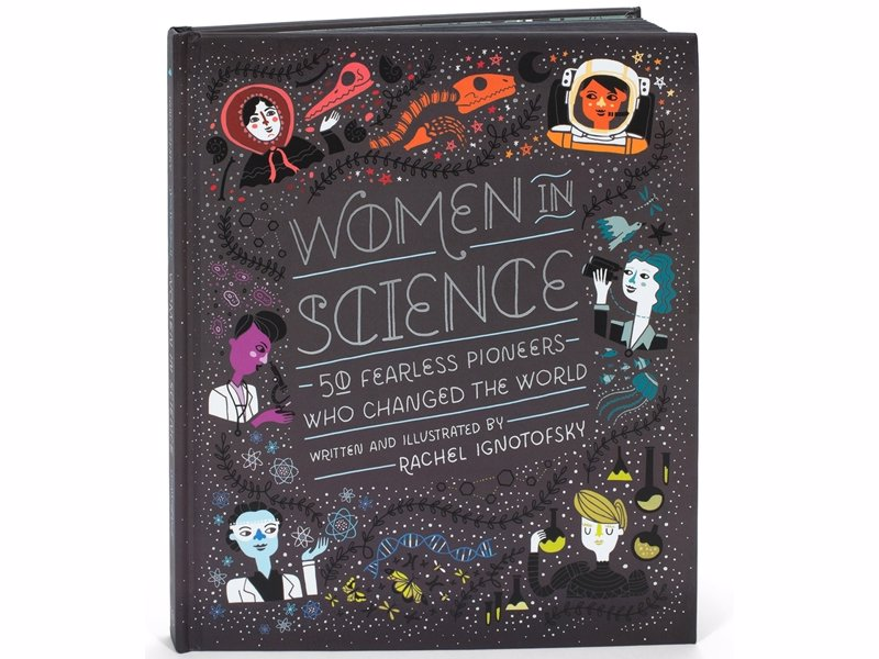 Women in Science: 50 Fearless Pioneers Who Changed the World - A beautifully curated collection of personal narratives from female scientists from a wide variety of backgrounds and disciplines, with a dash of whimsy thrown in