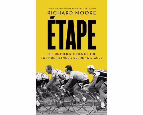 Etape: The untold stories of the Tour de France's defining stages - A virtual Tour de France, with each chapter focusing on a single rider in a single stage that came to define the Tour's history