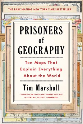 Prisoners of Geography - Ten Maps That Explain Everything About the World