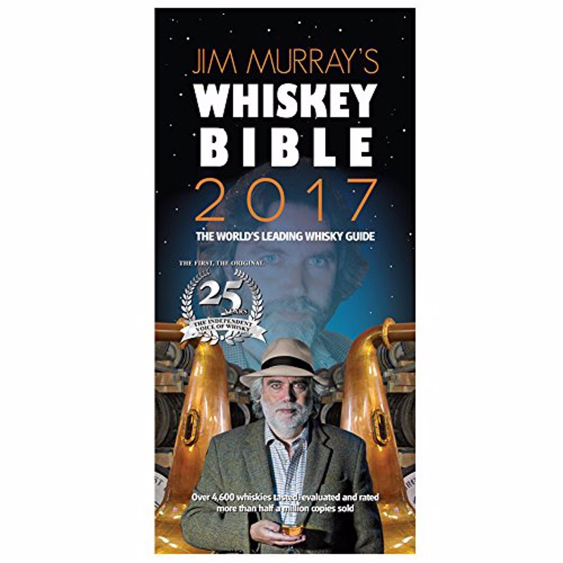 Jim Murray's Whisky Bible 2017 - The world's best selling ratings guide to all types of whiskey including Scotch single malt, blends, Irish bourbon, rye, Japanese and many others