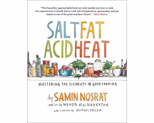 Salt, Fat, Acid, Heat: Mastering the Elements of Good Cooking - A visionary new master class in cooking that distills decades of professional experience into just four simple elements