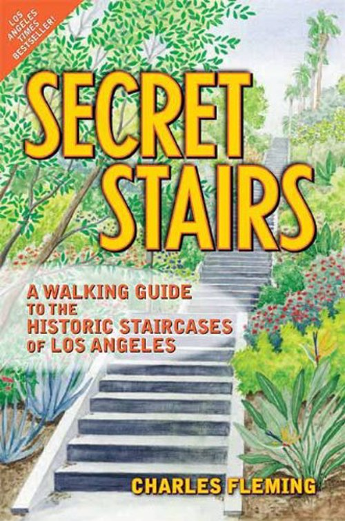 Secret Stairs - A Walking Guide to the Historic Staircases of Los Angeles