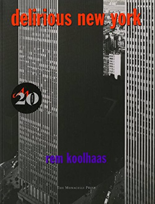 Delirious New York: A Retroactive Manifesto for Manhattan - Rem Koolhaas' interpretation of the links between New York society and architecture was a sell out in its first print run