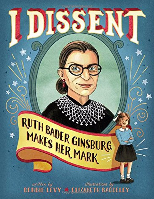 I Dissent: Ruth Bader Ginsburg Makes Her Mark - Get to know celebrated Supreme Court justice Ruth Bader Ginsburg—in the first picture book about her life