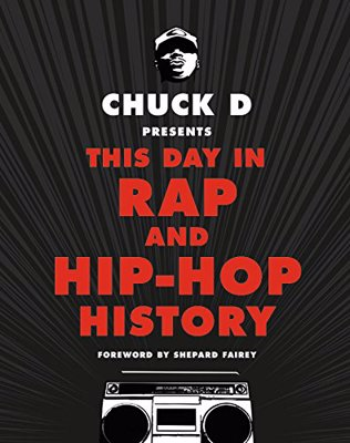 Chuck D Presents This Day in Rap and Hip-Hop History - A comprehensive, chronological survey of rap and hip hop from 1973 to the present by Chuck D