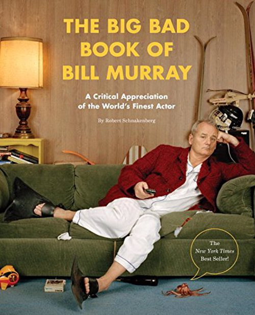 The Big Bad Book of Bill Murray - A Critical Appreciation of the World's Finest Actor