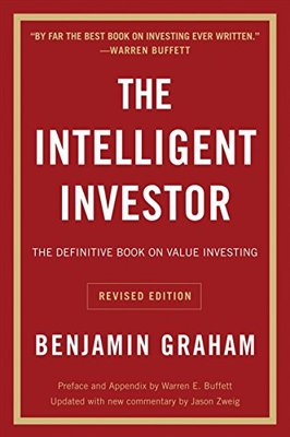 Intelligent Investor: The Definitive Book on Value Investing - A classic text praised by the worlds top investors, annotated to update Graham's timeless wisdom for today's market conditions