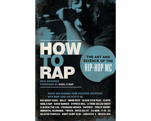 How to Rap: The Art and Science of the Hip-Hop MC - A wealth of insight and rapping lore that will benefit beginners and pros alike
