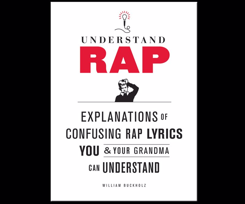 Understand Rap - Explanations of Confusing Rap Lyrics that You & Your Grandma Can Understand