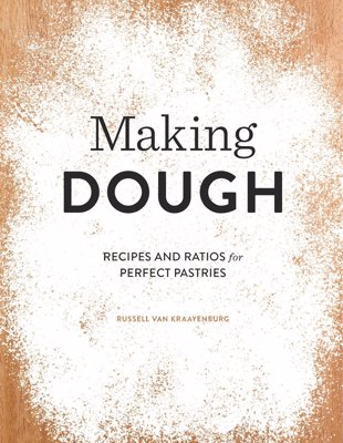 Making Dough: Recipes and Ratios for Perfect Pastries - Perfect for chefs and home bakers alike, this cookbook makes it easy to make puff pastry, sweet crusts, croissants, brioche, and more from scratch!
