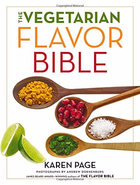The Vegetarian Flavor Bible - The Essential Guide to Culinary Creativity with Vegetables, Fruits, Grains, Legumes, Nuts, Seeds, and More