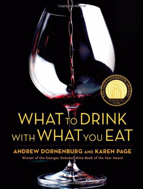 What to Drink with What You Eat - The definitive guide to pairing food and drink - based on expert advice from America's best sommeliers