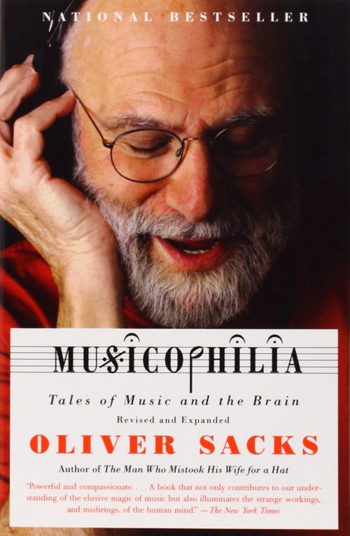 Musicophilia: Tales of Music and the Brain - Oliver Sacks - A fascinating must read for music lovers interested in science or psychology