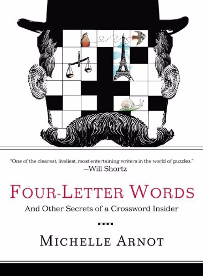 Four-Letter Words: And Other Secrets of a Crossword Insider - An irresistibly fun and entertaining manual filled with fascinating facts, puzzle miscellany, and surefire tips for puzzle solving.