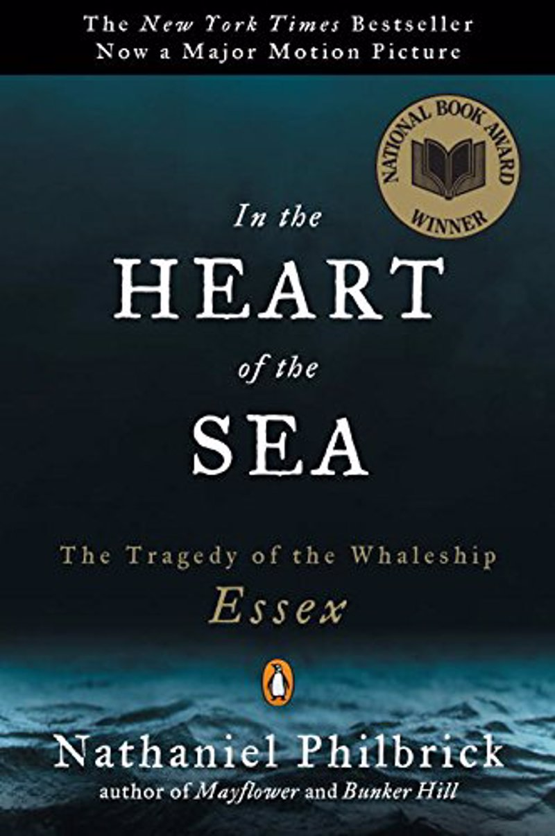 In the Heart of the Sea - Nathaniel Philbrick - Real-Life stories of adventure and survival to inspire your own real life adventures