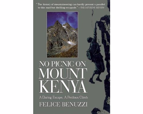 No Picnic on Mount Kenya - Felice Benuzzi - Real-Life stories of adventure and survival to inspire your own real life adventures