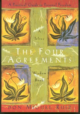The Four Agreements: A Practical Guide to Personal Freedom - A simple code of conduct for personal development, behaviour, communications and relationships