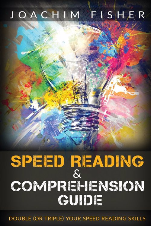 Learn to Speed Read - A beginners guide to speed reading and comprehension