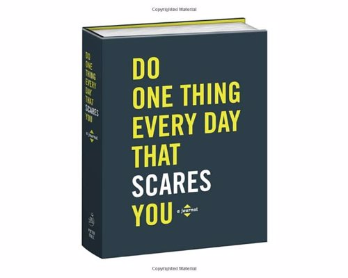 Do One Thing Every Day That Scares You - A journal with a years worth of prompts and activities to overcome fear and live life to the fullest