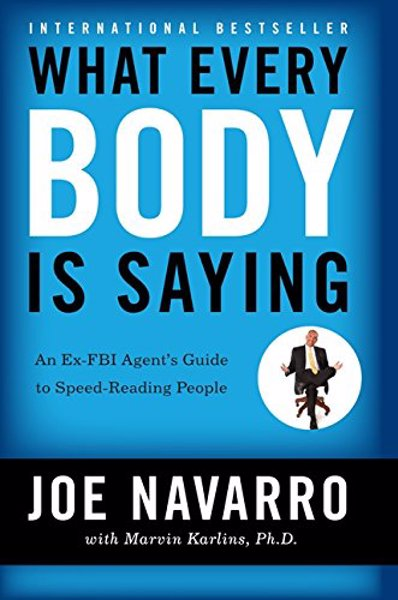 What Every BODY is Saying - An Ex-FBI Agent's Guide to Speed-Reading People
